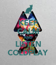 KEEP CALM AND LISTEN COLDPLAY - Personalised Poster large