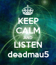 KEEP CALM AND LISTEN deadmau5 - Personalised Poster large