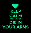 KEEP CALM AND LISTEN DIE IN YOUR ARMS - Personalised Poster large