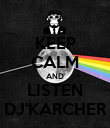 KEEP CALM AND LISTEN DJ'KARCHER - Personalised Poster large