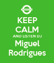KEEP CALM AND LISTEN DJ Miguel Rodrigues - Personalised Poster large