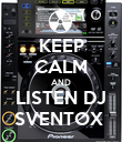 KEEP CALM AND LISTEN DJ SVENTOX  - Personalised Poster large