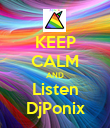 KEEP CALM AND Listen DjPonix - Personalised Poster large
