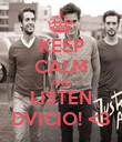 KEEP CALM AND LISTEN DVICIO! <3 - Personalised Poster large