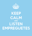 KEEP CALM AND LISTEN EMPREGUETES - Personalised Poster large