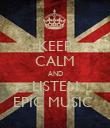 KEEP CALM AND LISTEN EPIC MUSIC  - Personalised Poster large