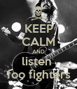 KEEP CALM AND listen  foo fighters - Personalised Poster large