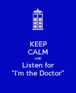 "KEEP CALM AND Listen for ""I'm the Doctor"" - Personalised Poster large"