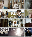 KEEP CALM AND listen GOTTA BE YOU - Personalised Poster large