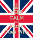 KEEP CALM AND Listen Gues Who - Personalised Poster large