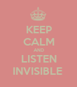 KEEP CALM AND LISTEN INVISIBLE  - Personalised Poster large