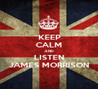 KEEP CALM AND LISTEN JAMES MORRISON - Personalised Poster large