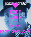 KEEP CALM and listen jeson derulo <3 - Personalised Poster large