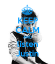 KEEP CALM AND listen Justin - Personalised Poster large