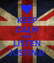 KEEP CALM AND LISTEN JUSTIN.B. - Personalised Poster large