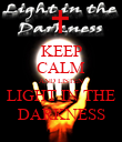 KEEP CALM AND LISTEN LIGHT IN THE DARKNESS - Personalised Poster large