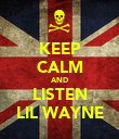 KEEP CALM AND LISTEN LIL WAYNE - Personalised Poster large