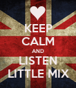 KEEP CALM AND LISTEN LITTLE MIX - Personalised Poster large