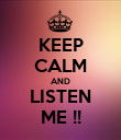 KEEP CALM AND LISTEN ME !! - Personalised Poster large