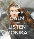 KEEP CALM AND LISTEN MONIKA - Personalised Poster large