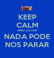 KEEP CALM AND LISTEN NADA PODE NOS PARAR - Personalised Poster small