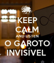 KEEP CALM AND LISTEN O GAROTO INVISÍVEL  - Personalised Poster large