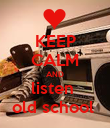 KEEP CALM AND listen  old school  - Personalised Poster large