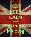KEEP CALM AND Listen on My blog - Personalised Poster large