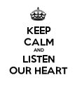 KEEP CALM AND LISTEN OUR HEART - Personalised Poster large