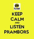KEEP CALM AND LISTEN PRAMBORS  - Personalised Poster large