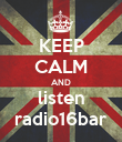 KEEP CALM AND listen radio16bar - Personalised Poster large