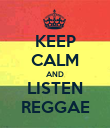 KEEP CALM AND LISTEN REGGAE - Personalised Poster large
