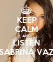 KEEP CALM AND LISTEN SABRINA VAZ - Personalised Poster large
