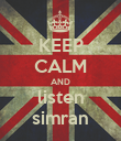KEEP CALM AND listen simran - Personalised Poster large