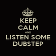 KEEP CALM AND LISTEN SOME DUBSTEP - Personalised Poster large
