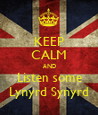 KEEP CALM AND Listen some Lynyrd Synyrd - Personalised Poster large