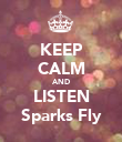 KEEP CALM AND LISTEN Sparks Fly - Personalised Poster large