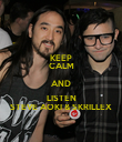 KEEP CALM AND LISTEN STEVE AOKI & SKRILLEX - Personalised Poster large
