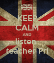 KEEP CALM AND listen  teacher Pri - Personalised Poster large