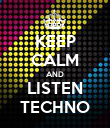KEEP CALM AND LISTEN TECHNO - Personalised Poster large