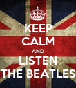 KEEP CALM AND LISTEN THE BEATLES - Personalised Poster large