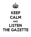 KEEP CALM AND LISTEN THE GAZETTE - Personalised Poster large