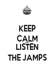 KEEP CALM AND LISTEN THE JAMPS - Personalised Poster large