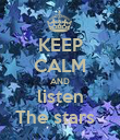 KEEP CALM AND listen The stars   - Personalised Poster large