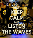 KEEP CALM AND LISTEN THE WAVES - Personalised Poster large