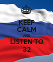 KEEP CALM AND LISTEN TO 32 - Personalised Poster large