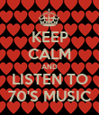 KEEP CALM AND LISTEN TO 70'S MUSIC - Personalised Poster large