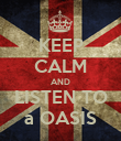 KEEP CALM AND LISTEN TO a OASIS - Personalised Poster large