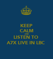 KEEP CALM AND LISTEN TO  A7X LIVE IN LBC  - Personalised Poster large