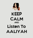 KEEP CALM AND Listen To AALIYAH - Personalised Poster large